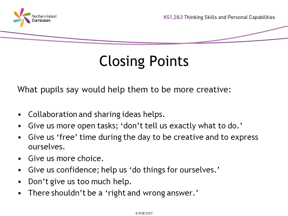Closing Points What pupils say would help them to be more creative: