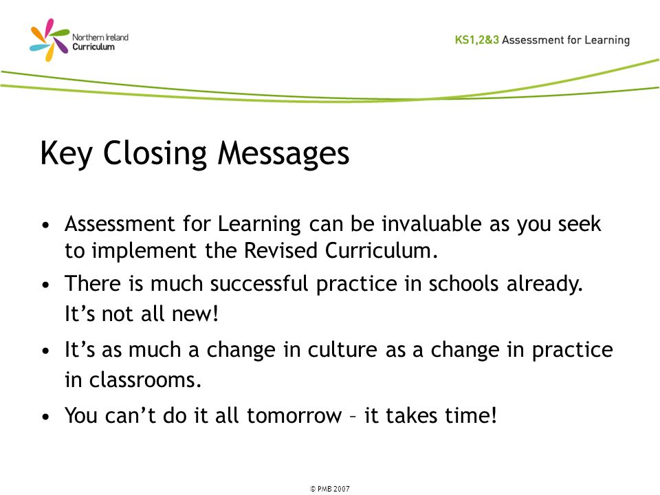 Key Closing MessagesAssessment for Learning can be invaluable as you seek to implement the Revised Curriculum.