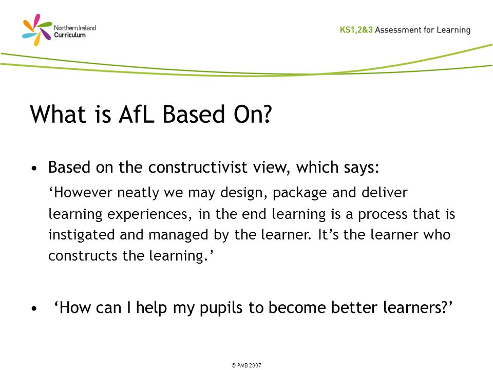 What is AfL Based On Based on the constructivist view, which says: