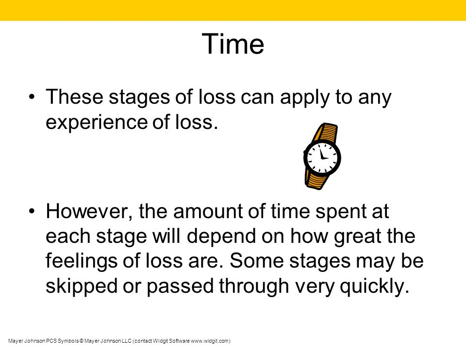 Time These stages of loss can apply to any experience of loss.