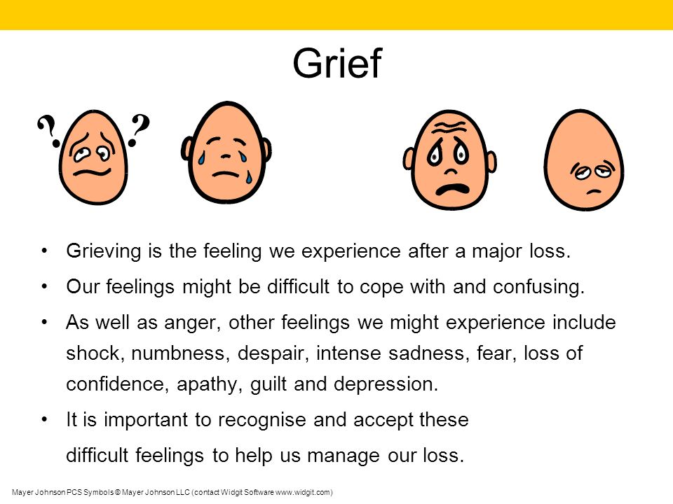 Grief Grieving is the feeling we experience after a major loss.