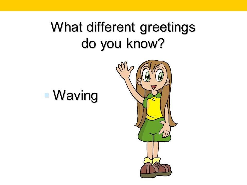 What different greetings do you know