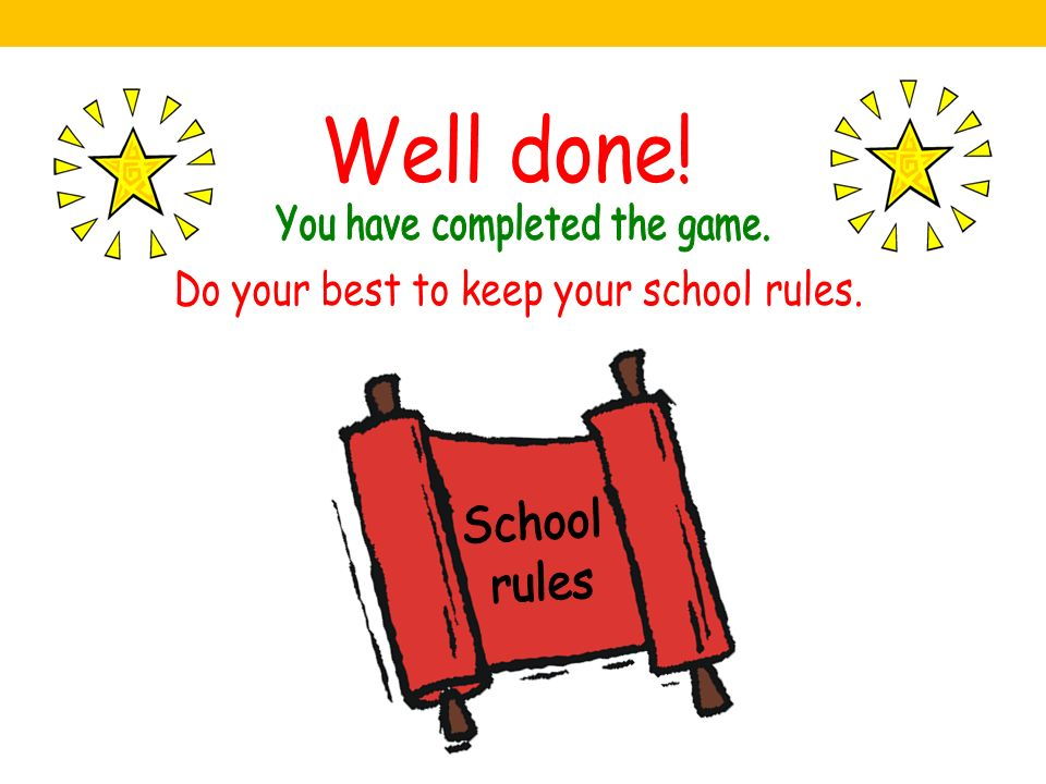 Well done! School rules You have completed the game.