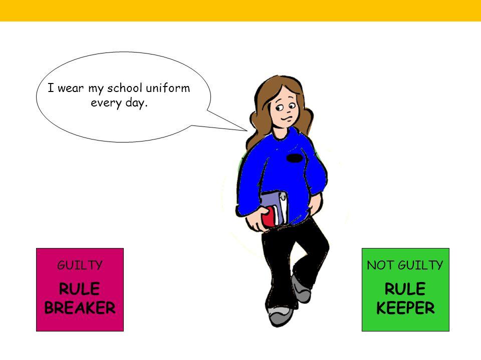 I wear my school uniform every day.