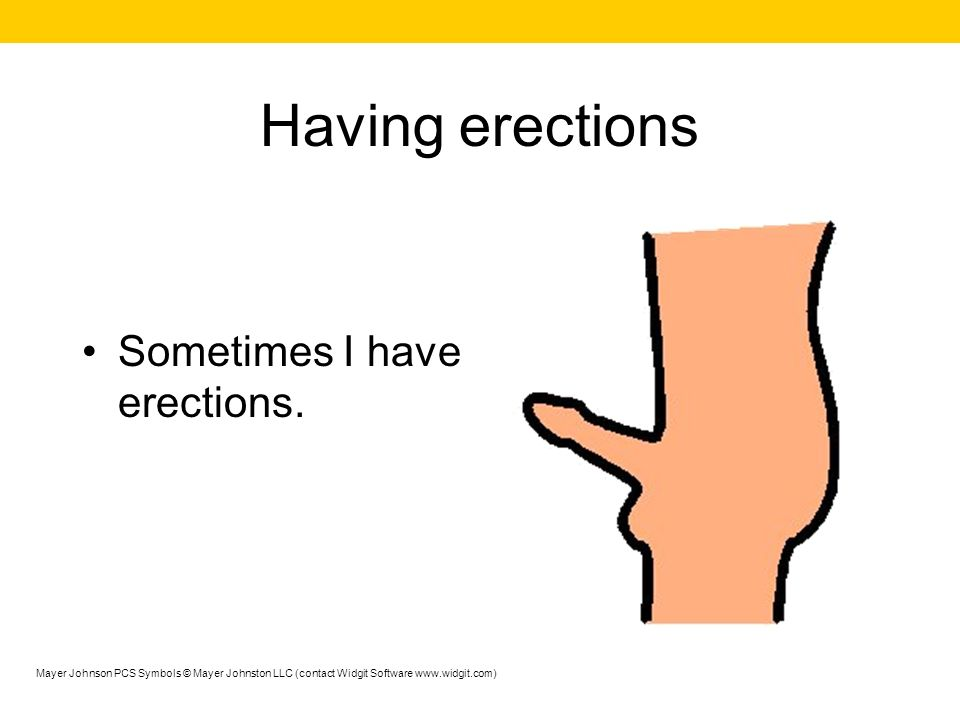 Having erections Sometimes I have erections.