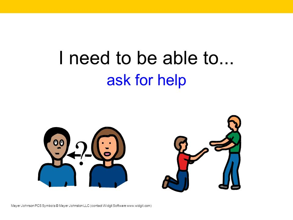 I need to be able to... ask for help