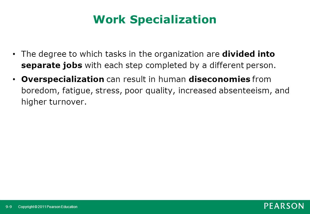Work Specialization The degree to which tasks in the organization are divided into separate jobs with each step completed by a different person.