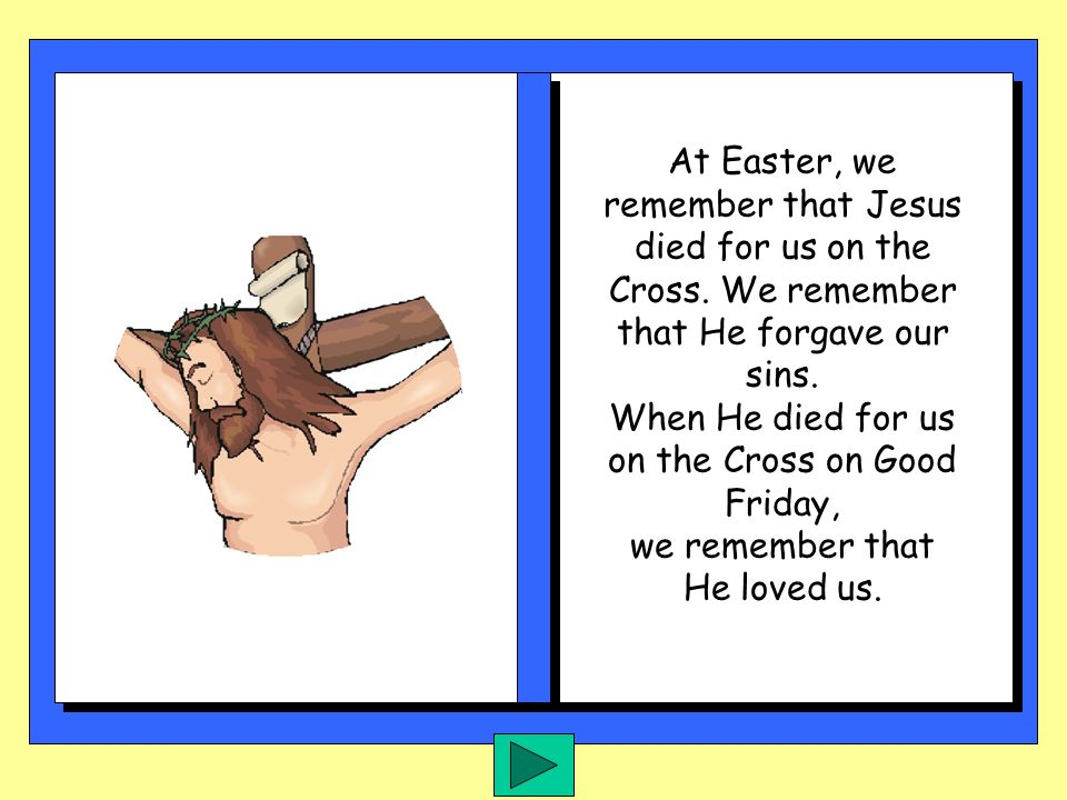 When He died for us on the Cross on Good Friday,