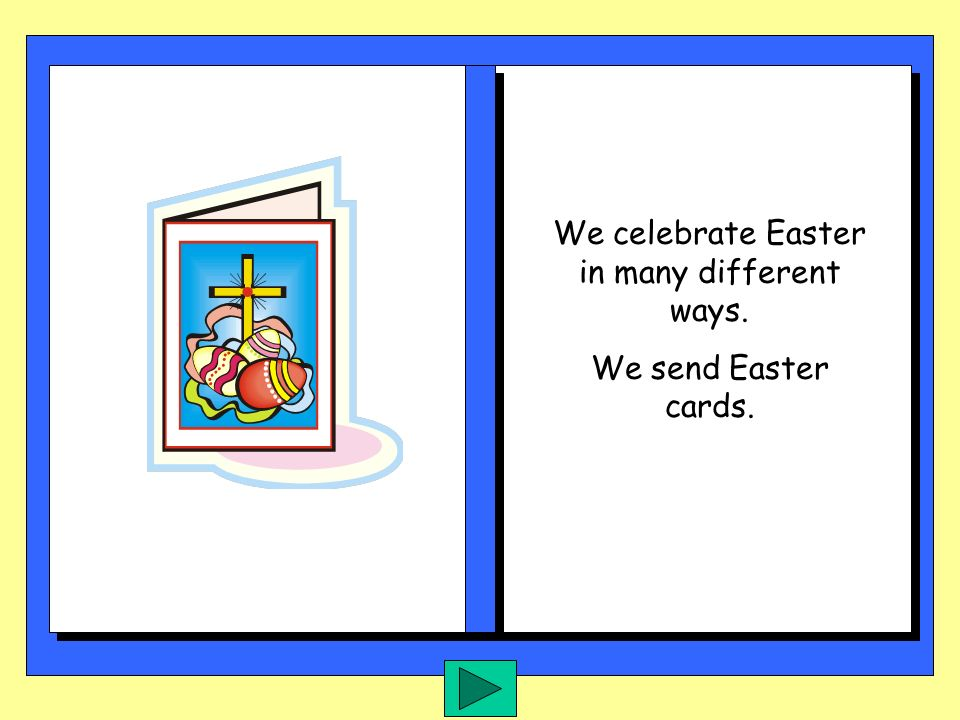 We celebrate Easter in many different ways.