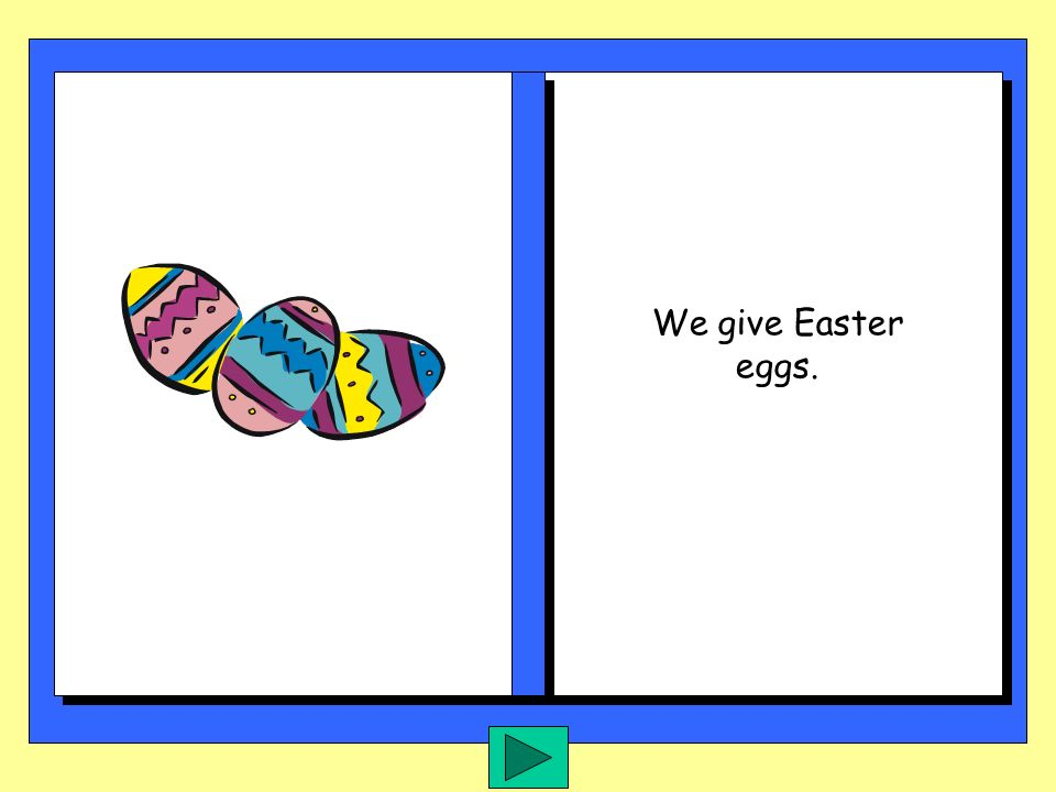 We give Easter eggs.