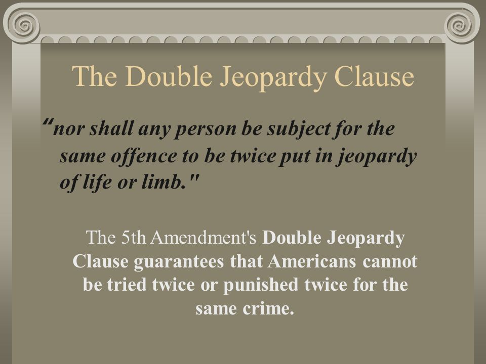 Double Jeopardy 5th Amendment The 5th Amendment The ...