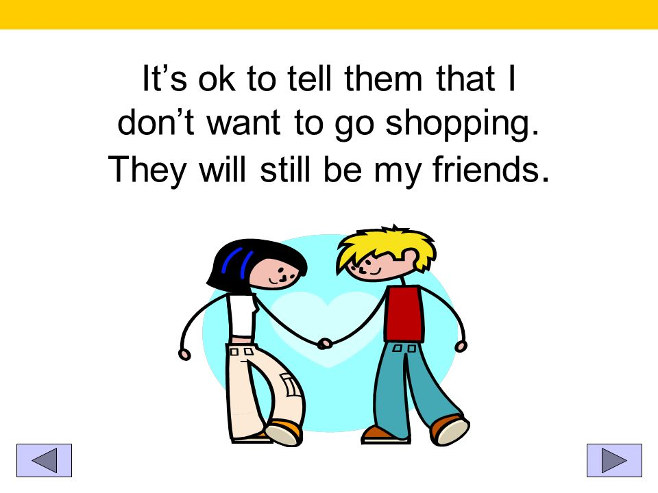 It's ok to tell them that I don't want to go shopping