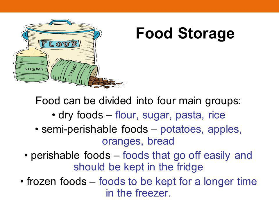 Food Storage Food can be divided into four main groups: