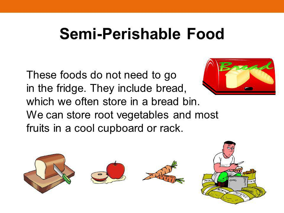 Semi-Perishable Food These foods do not need to go