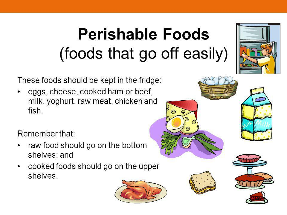 Perishable Foods (foods that go off easily)