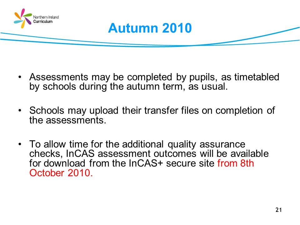 Autumn 2010 Assessments may be completed by pupils, as timetabled by schools during the autumn term, as usual.