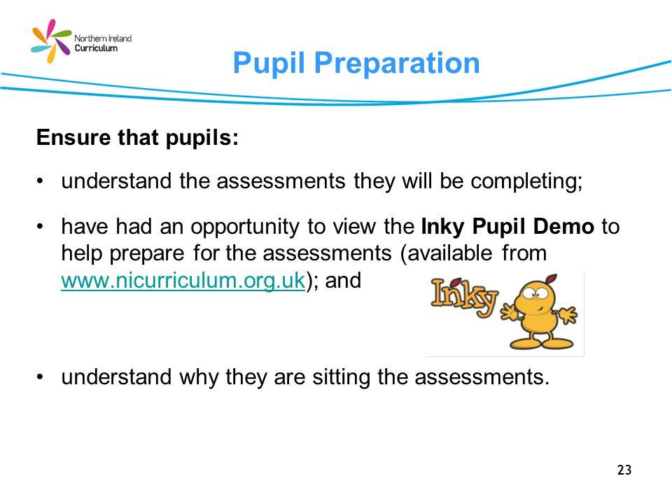 Pupil Preparation Ensure that pupils: