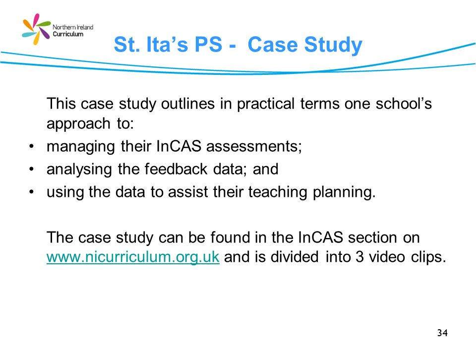 St. Ita's PS - Case Study This case study outlines in practical terms one school's approach to: managing their InCAS assessments;