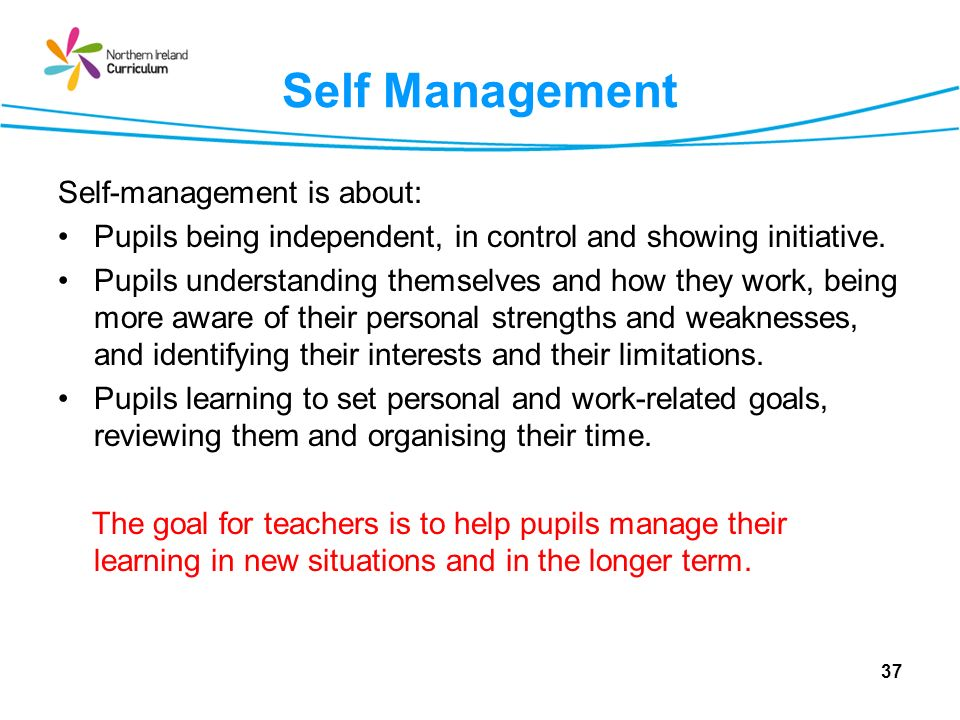 Self Management Self-management is about: