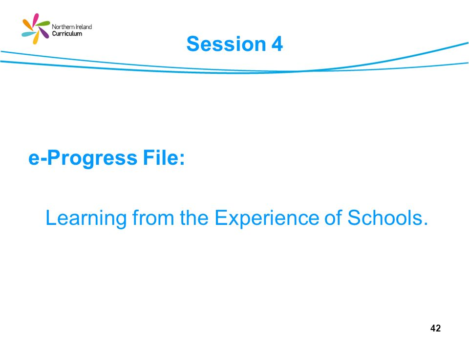 Session 4 e-Progress File: Learning from the Experience of Schools.