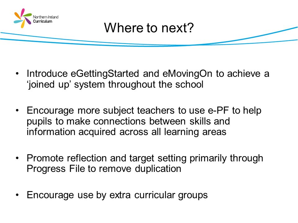 Where to next Introduce eGettingStarted and eMovingOn to achieve a 'joined up' system throughout the school.