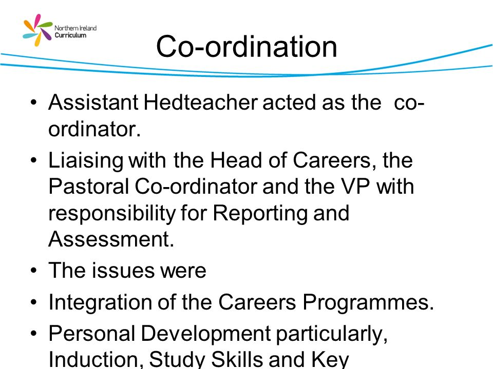 Co-ordination Assistant Hedteacher acted as the co-ordinator.