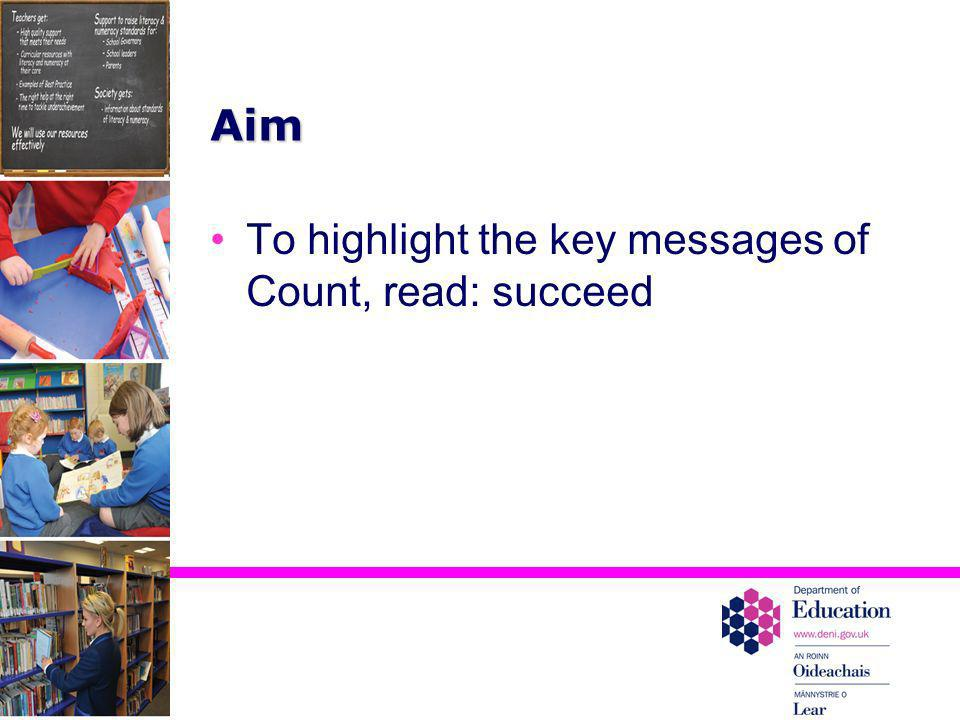 Aim To highlight the key messages of Count, read: succeed