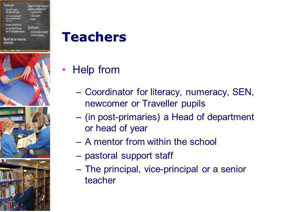 Teachers Help from. Coordinator for literacy, numeracy, SEN, newcomer or Traveller pupils. (in post-primaries) a Head of department or head of year.