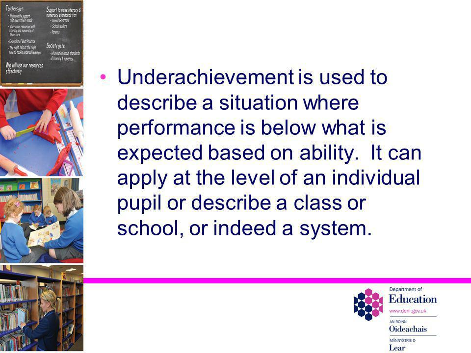 Underachievement is used to describe a situation where performance is below what is expected based on ability.