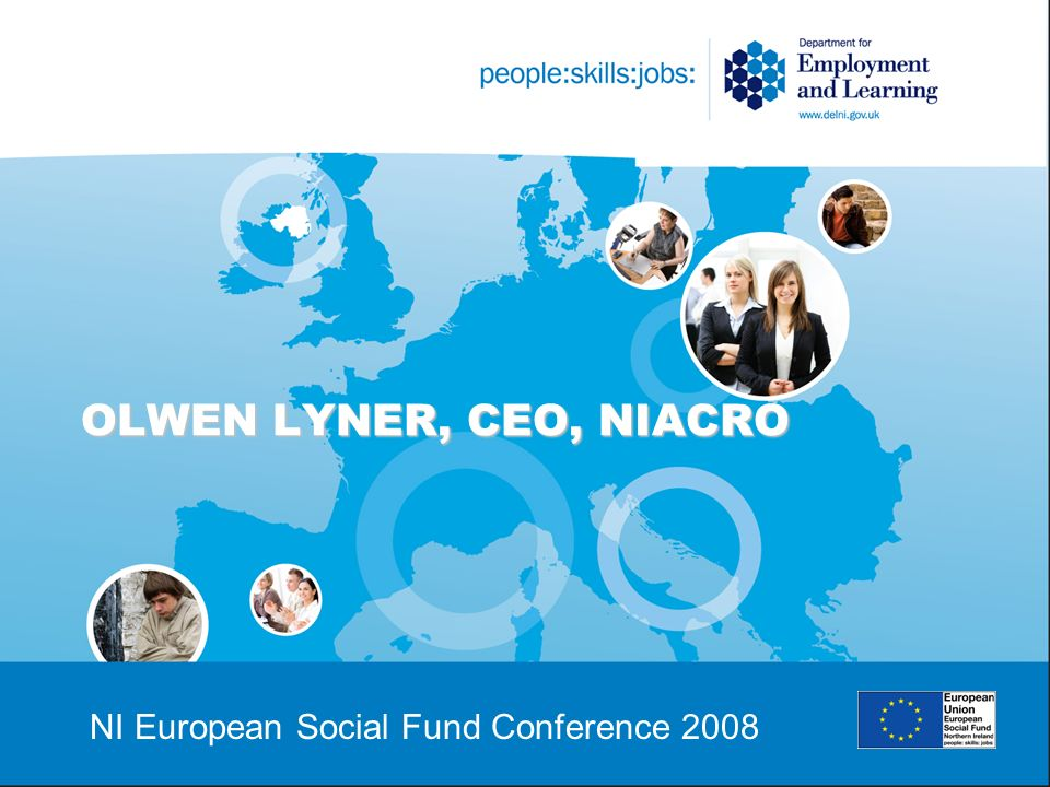 OLWEN LYNER, CEO, NIACRO NI European Social Fund Conference 2008
