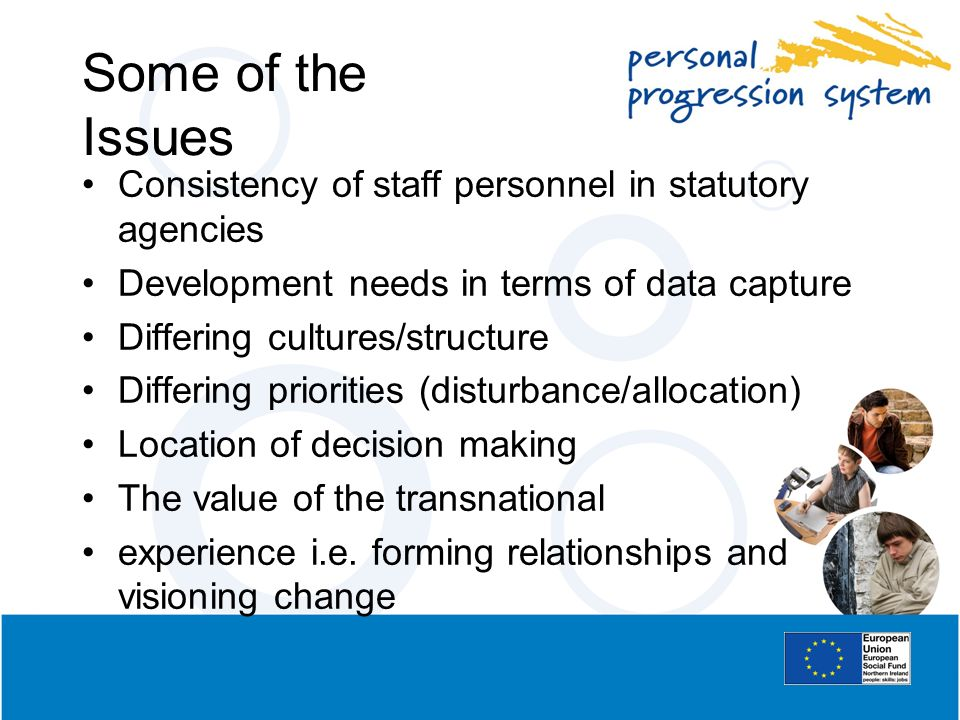 Some of the Issues Consistency of staff personnel in statutory agencies. Development needs in terms of data capture.