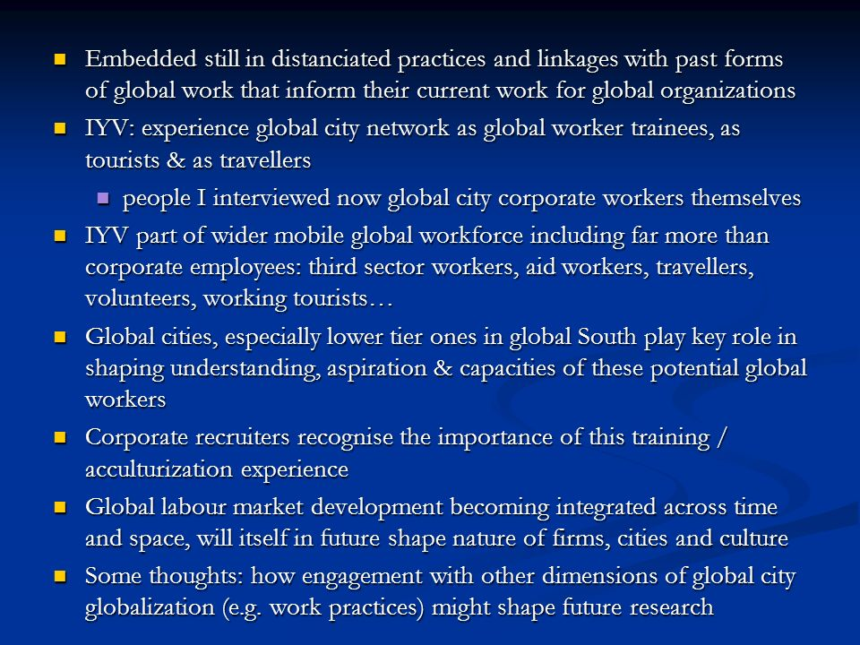 Embedded still in distanciated practices and linkages with past forms of global work that inform their current work for global organizations