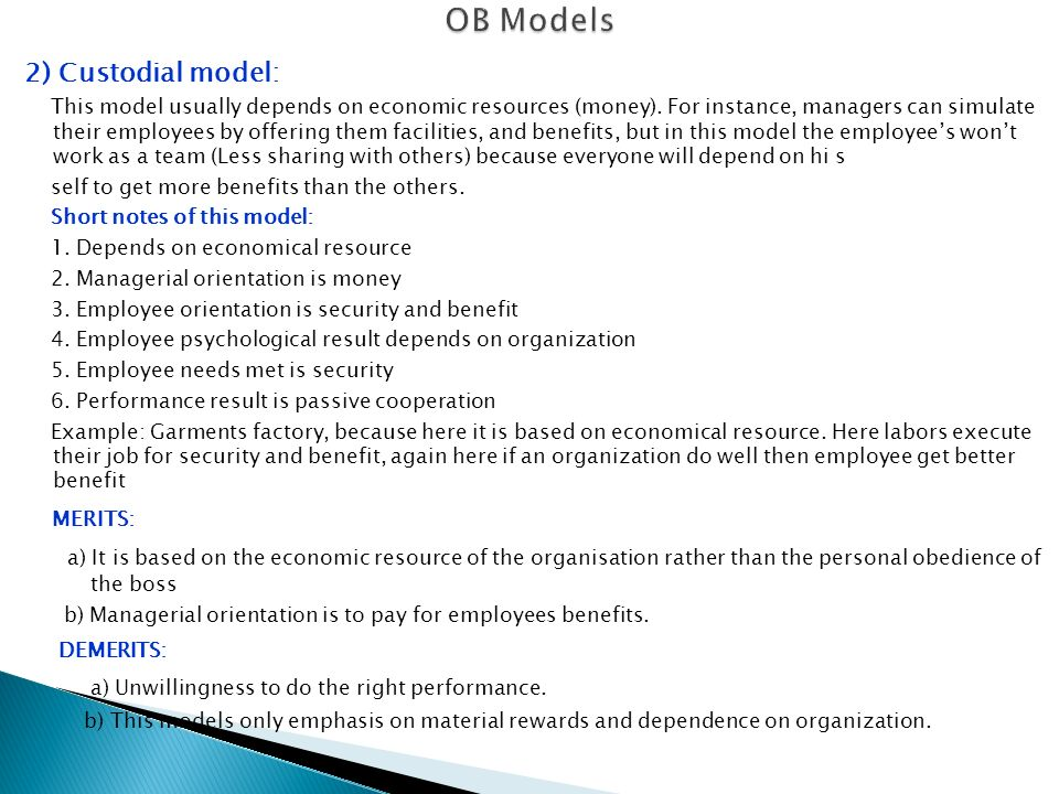 custodial model Custodial model: the basis of this model is economic resource with a managerial orientation of money the employees in turn are oriented towards security.