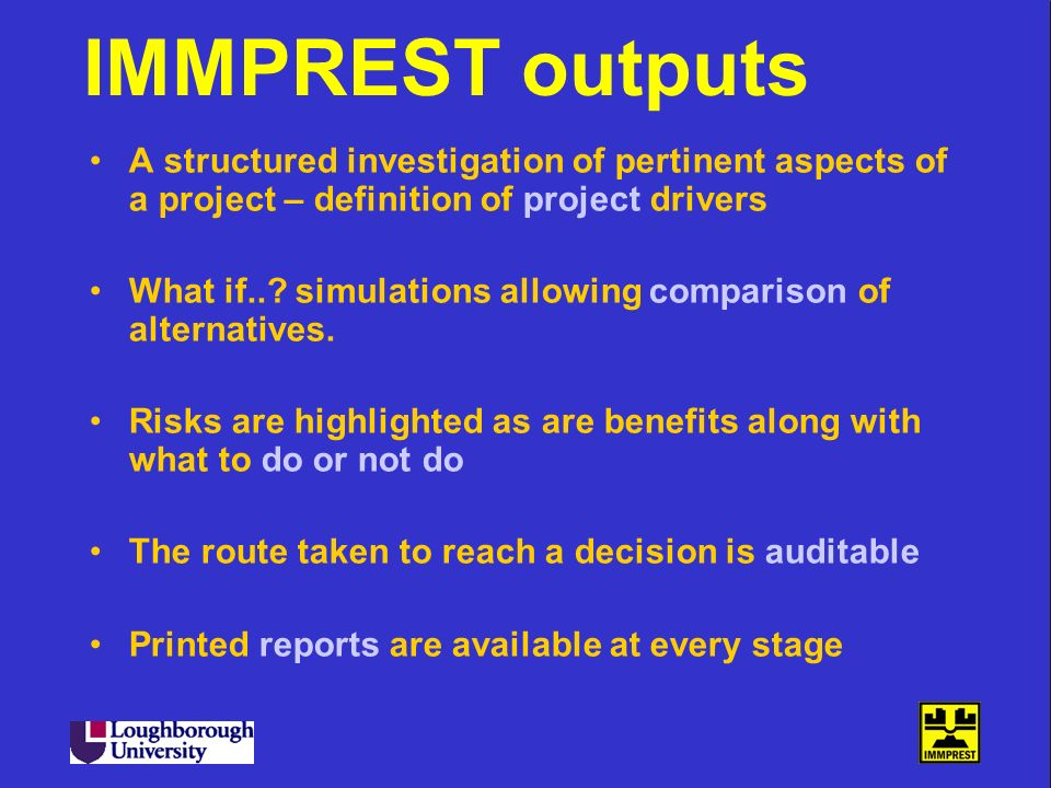 IMMPREST outputs A structured investigation of pertinent aspects of a project – definition of project drivers.