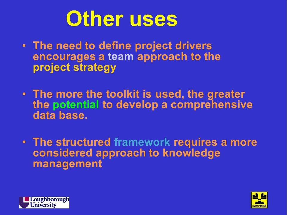 Other uses The need to define project drivers encourages a team approach to the project strategy.