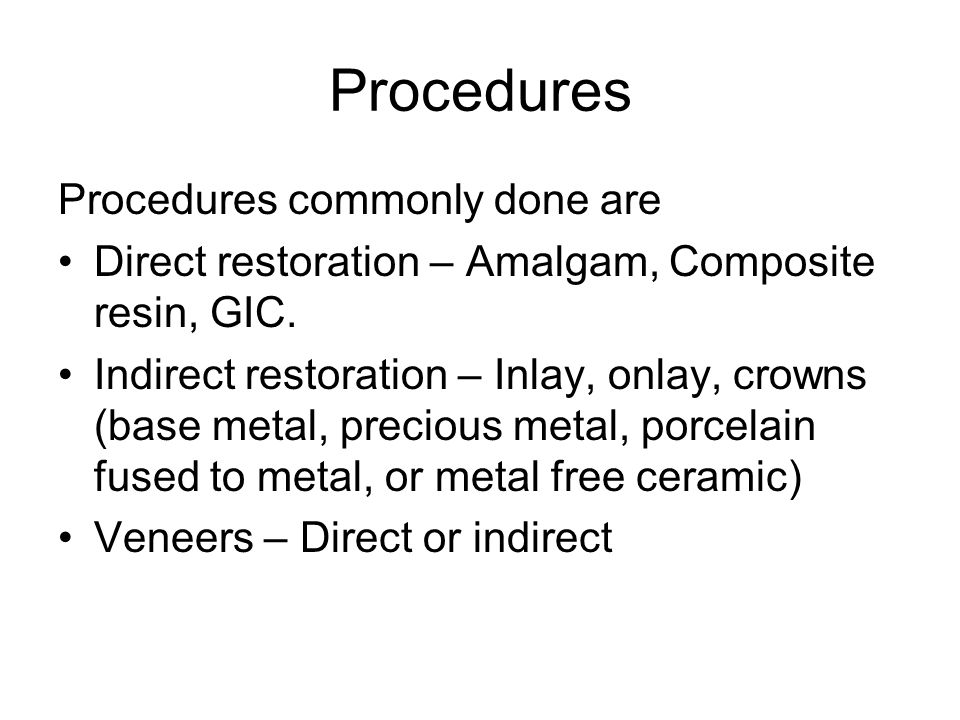 Procedures Procedures commonly done are