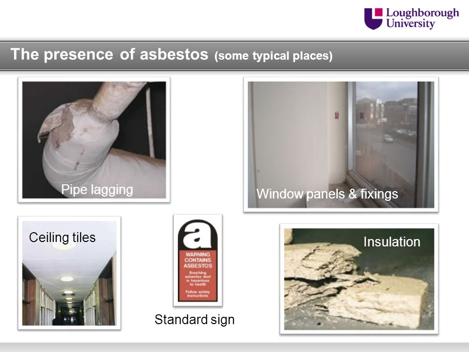The presence of asbestos (some typical places)