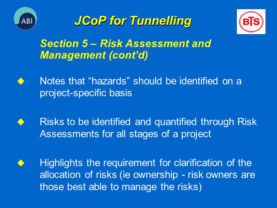 JCoP for Tunnelling Section 5 – Risk Assessment and Management (cont'd) Notes that hazards should be identified on a project-specific basis.