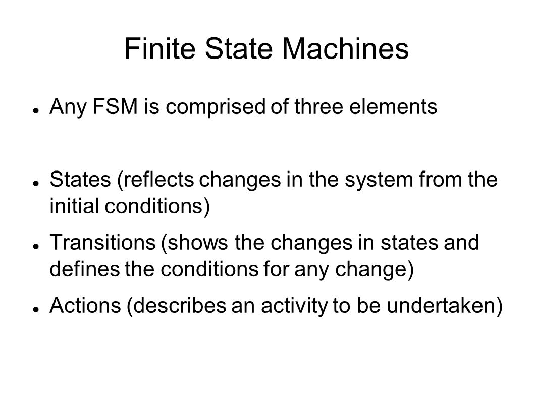 Finite State Machines Any FSM is comprised of three elements