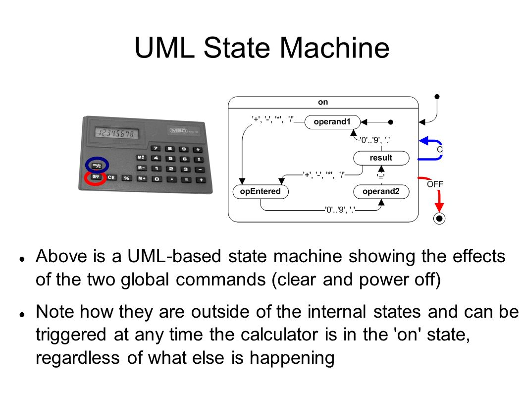 UML State Machine Above is a UML-based state machine showing the effects of the two global commands (clear and power off)