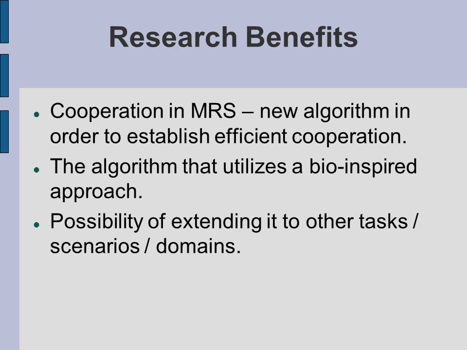 Research Benefits Cooperation in MRS – new algorithm in order to establish efficient cooperation.