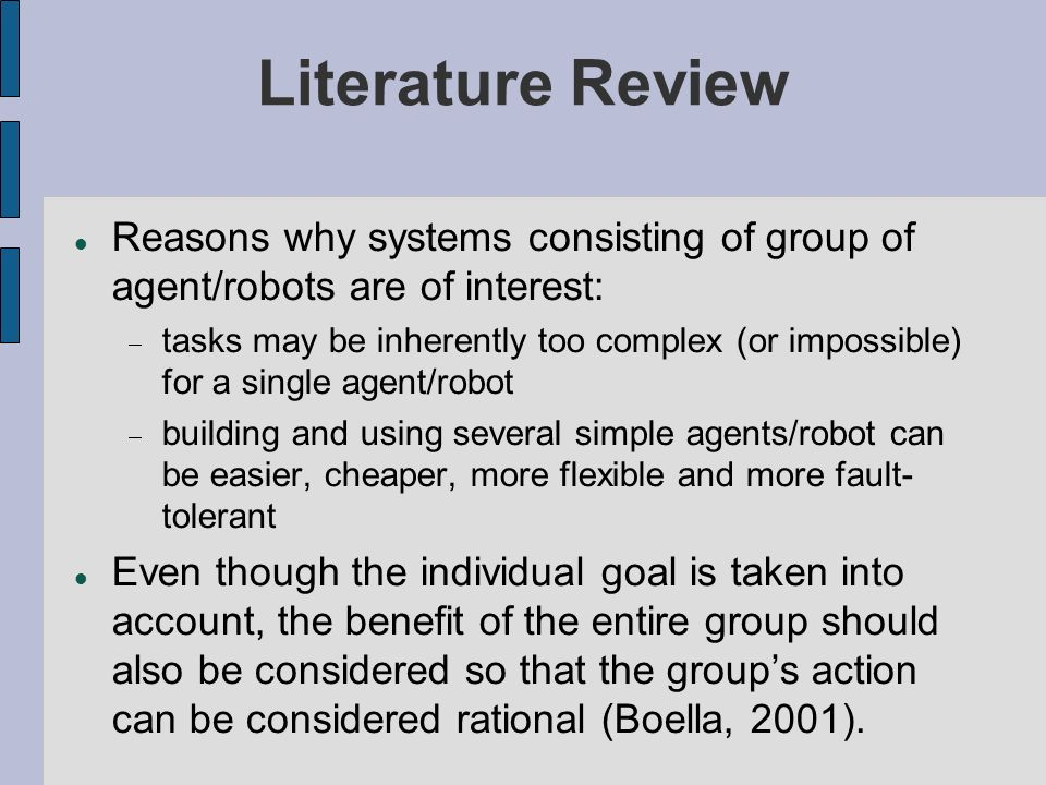 Literature Review Reasons why systems consisting of group of agent/robots are of interest: