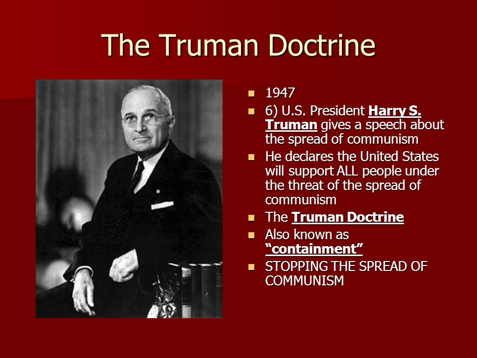 the truman doctrine in order to contain communism The truman doctrine was a united states foreign policy announced by  outlined in his x article, containing much harsher anti-communist rhetoric nsc- 68  and military advisors in order to combat ho chi minh and anti-colonial communist.