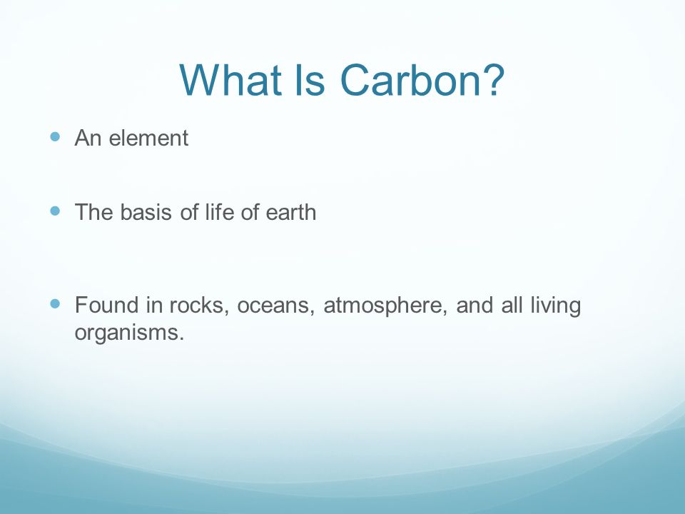What Is Carbon An element The basis of life of earth