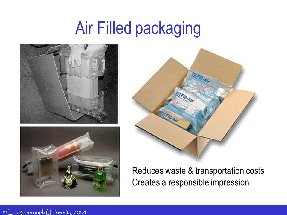 Air Filled packaging Reduces waste & transportation costs