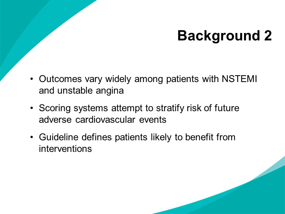Background 2 Outcomes vary widely among patients with NSTEMI and unstable angina.