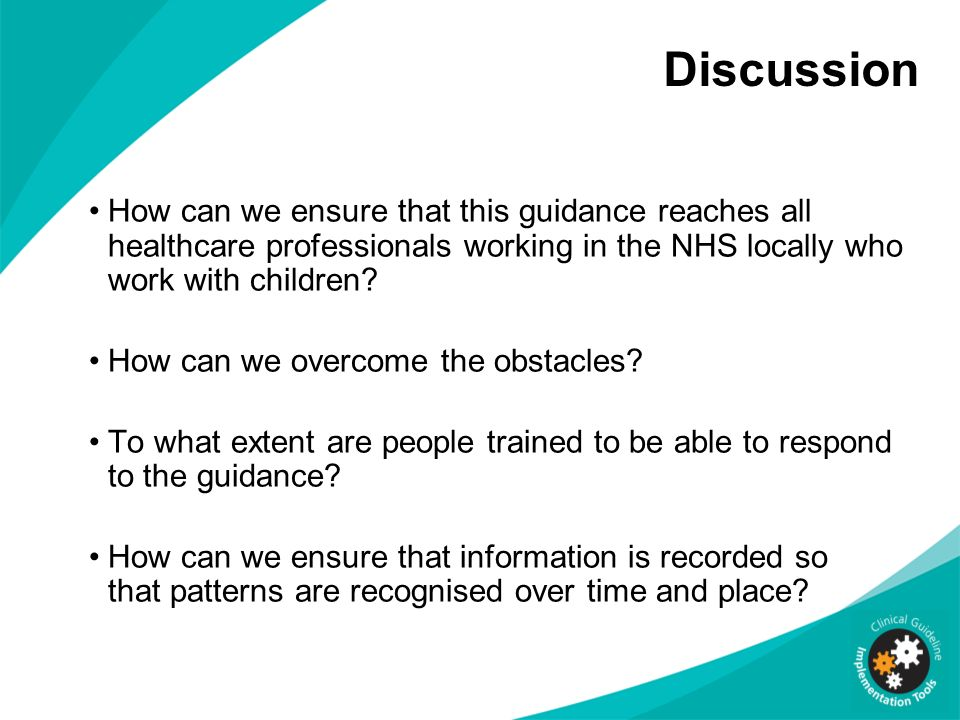 Discussion How can we ensure that this guidance reaches all healthcare professionals working in the NHS locally who work with children