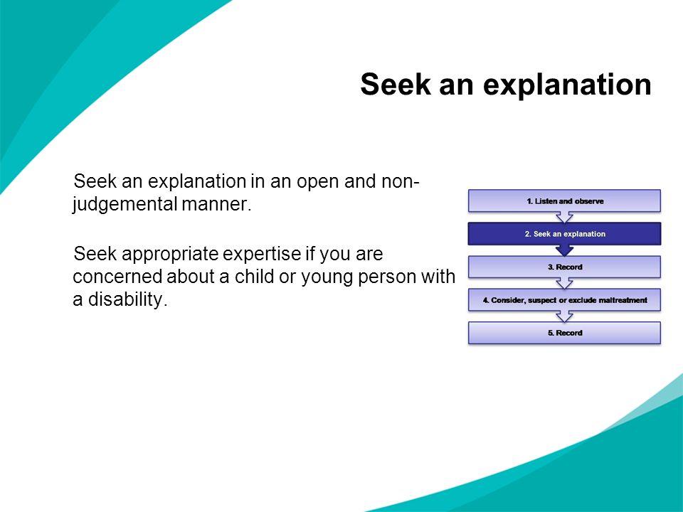 Seek an explanation Seek an explanation in an open and non- judgemental manner.