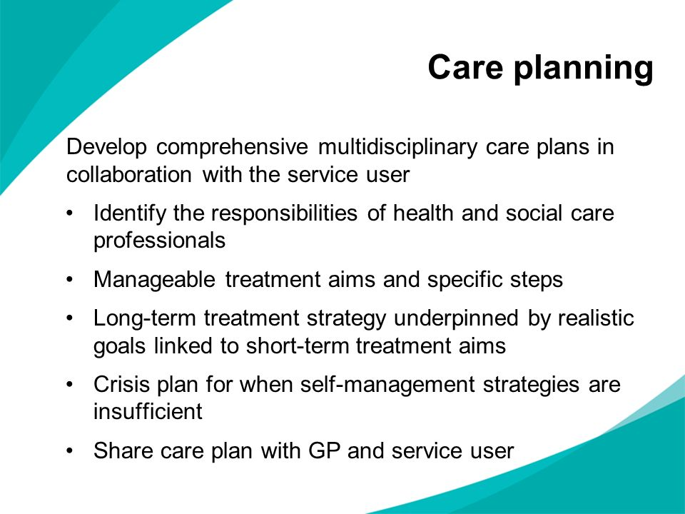 Care planningDevelop comprehensive multidisciplinary care plans in collaboration with the service user.