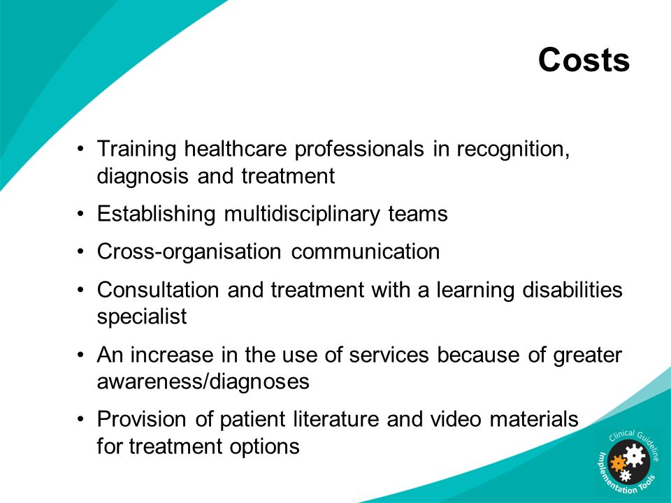Costs Training healthcare professionals in recognition, diagnosis and treatment. Establishing multidisciplinary teams.